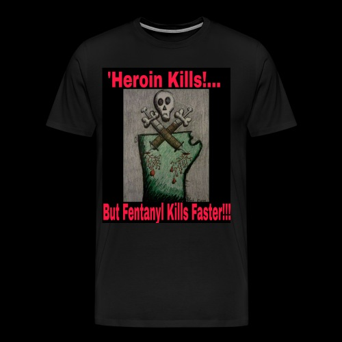 Heroin Kills...But! Fentanyl Kills Faster! - Men's Premium T-Shirt