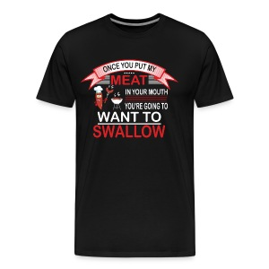 Once you put my MEAT in your mouth, You're going - Men's Premium T-Shirt