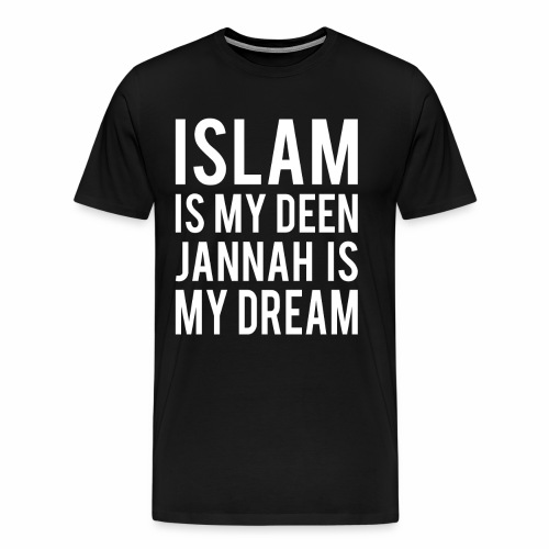 Islam is my deen Jannah is my Dream - Men's Premium T-Shirt