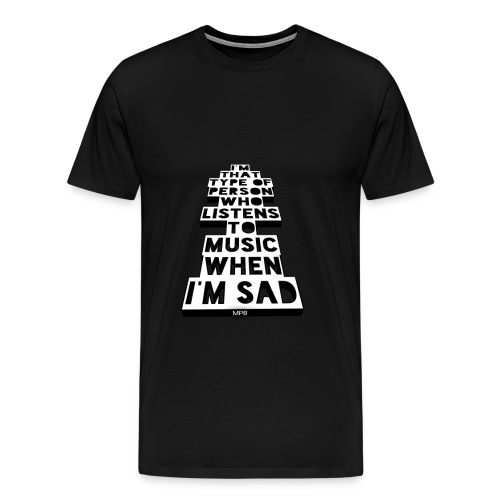 Only Music's There When Im Sad - Men's Premium T-Shirt