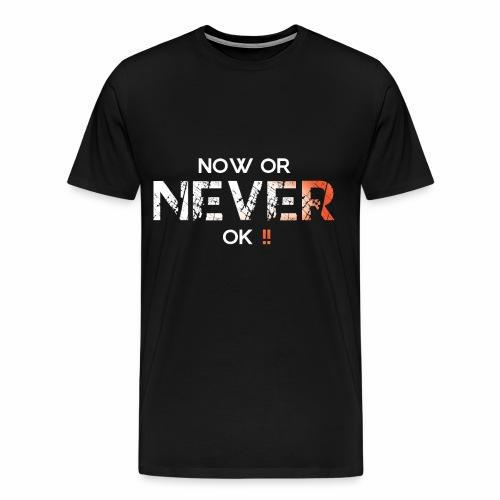 NOW OR NEVER !! - Men's Premium T-Shirt