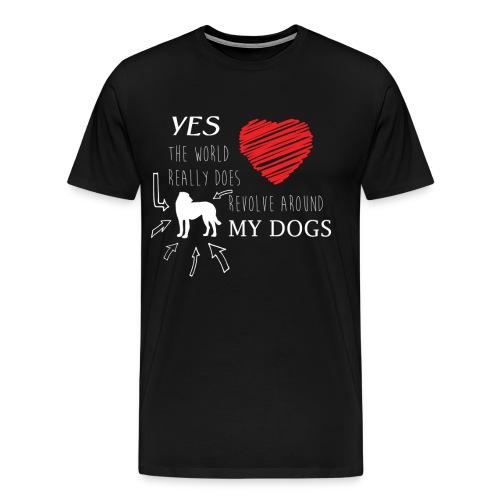Yes THE WORLD REALLY DOES REVOLVE AROUND MY DOG - Men's Premium T-Shirt