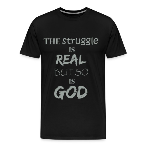 The struggle is real but so is God - Men's Premium T-Shirt