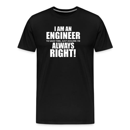 I Am An Engineer Let s Assume I m Always Right - Men's Premium T-Shirt