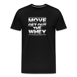 Move Get Out The Whey white - Men's Premium T-Shirt