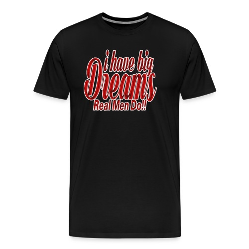 real men dream big - Men's Premium T-Shirt
