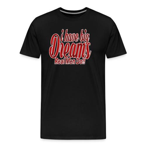 real men dream big - Men's Premium T-Shirt