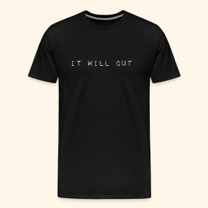 it will cut - Men's Premium T-Shirt