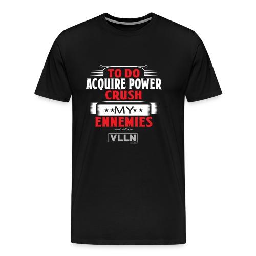 VLLN To do list: acquire power and crush ennemies - Men's Premium T-Shirt