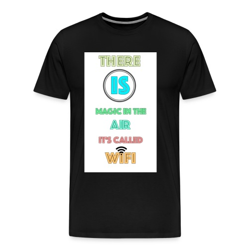 There Is Magic In The Air, It's Called Wifi - Men's Premium T-Shirt
