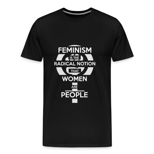 Feminism is the radical notion. - Men's Premium T-Shirt