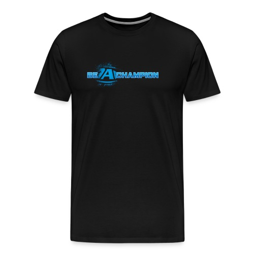 Be a Champion - Men's Premium T-Shirt