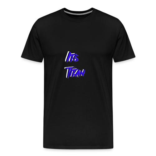 Its Titan Merch - Men's Premium T-Shirt