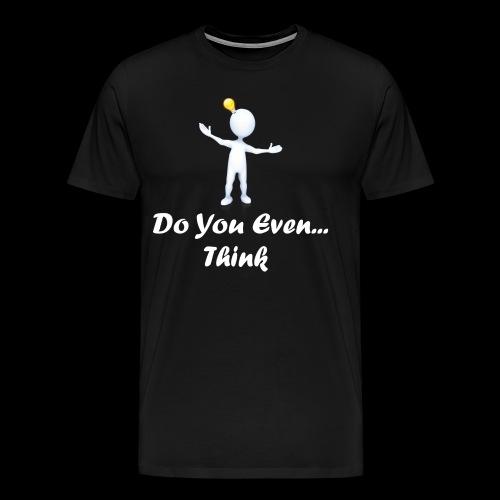 Do you even think? - Men's Premium T-Shirt