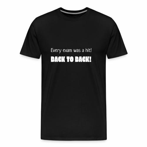 Every exam was a hit! - Men's Premium T-Shirt