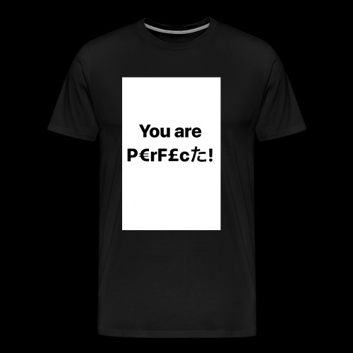 You Are Perfect! - Men's Premium T-Shirt