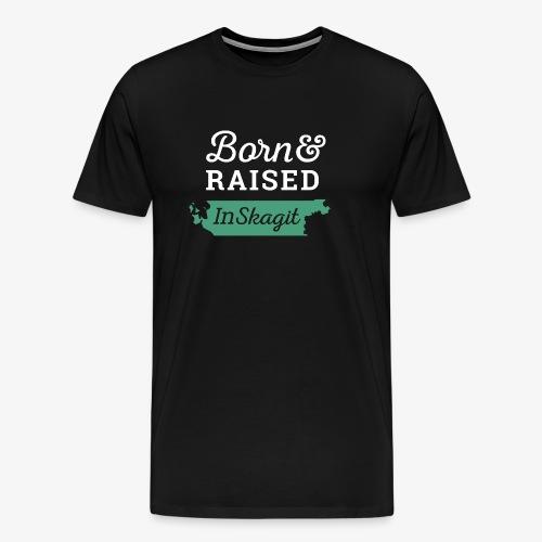 Born & Raised In Skagit - Men's Premium T-Shirt