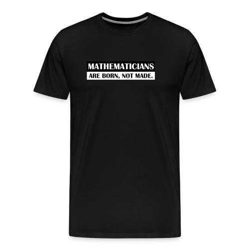 MATHEMATICIANS ARE BORN - Men's Premium T-Shirt