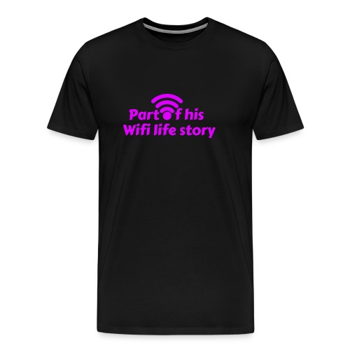 Part of his Wifi Life story - Men's Premium T-Shirt
