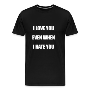 I love you even when I hate you - Men's Premium T-Shirt