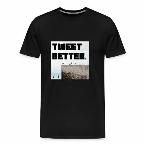 Tweet Better - Men's Premium T-Shirt