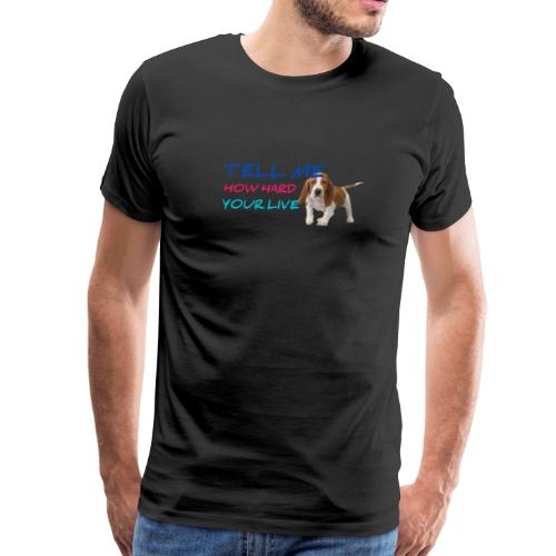 TELL ME HOW HARD YOUR LIFE PUPPY - Men's Premium T-Shirt