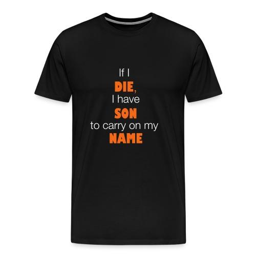 If I die i have son to carry on my name - Men's Premium T-Shirt