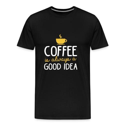 Coffee always good idea Cup Coffee tea coffeeshop - Men's Premium T-Shirt