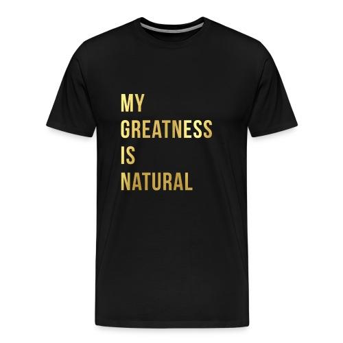 My Greatness is Natural - Men's Premium T-Shirt
