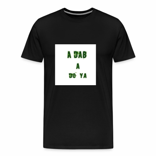 a dab a do ya - Men's Premium T-Shirt