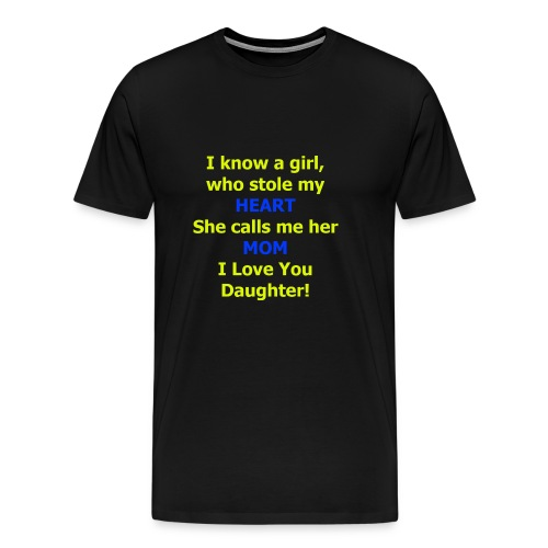 I know a girl who stole my HEART she calls me MOM - Men's Premium T-Shirt