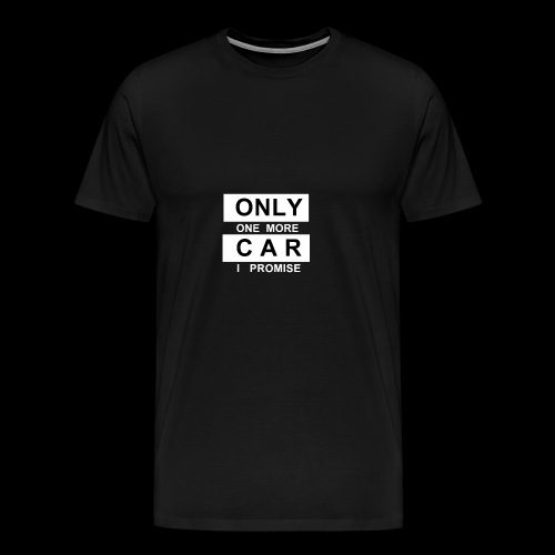 Only One More Car I Promise - Men's Premium T-Shirt