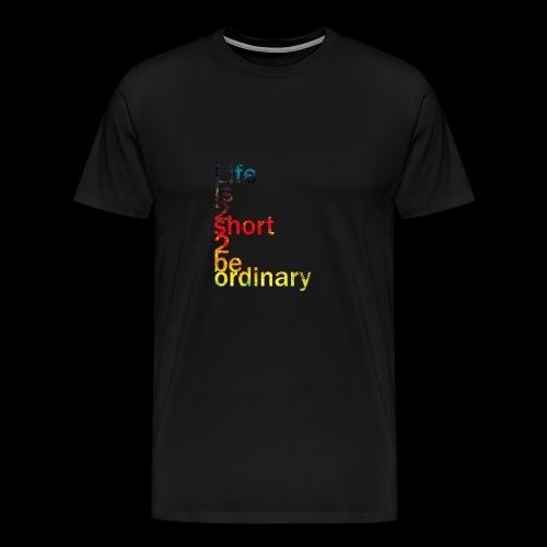 Life is too short too be ordinary - Men's Premium T-Shirt