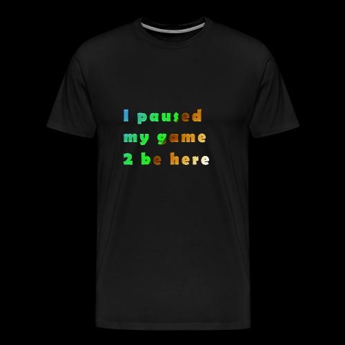 Gamer Shirt - I paused my game too be here - Men's Premium T-Shirt