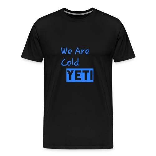 We Are Cold Yeti - Men's Premium T-Shirt