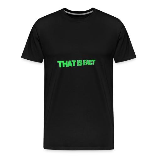 THAT IS FACT - Men's Premium T-Shirt