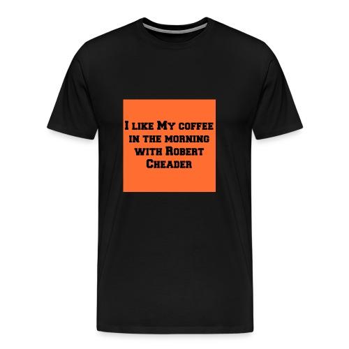 coffee with robert cheader - Men's Premium T-Shirt