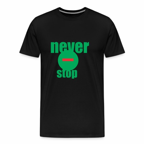 never stop - Men's Premium T-Shirt