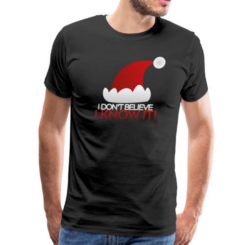 I don't believe in Santa Claus. I know it! - Men's Premium T-Shirt