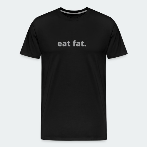EAT FAT. - Men's Premium T-Shirt