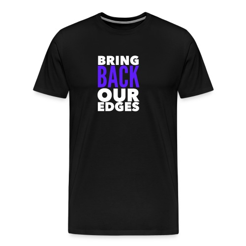 Bring Back Our Edges - Men's Premium T-Shirt