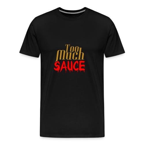 Too Much Sauce Gear - Men's Premium T-Shirt