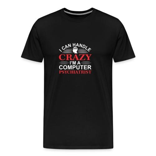 I Can Handle Crazy Im Computer Psychiatrist Progra - Men's Premium T-Shirt