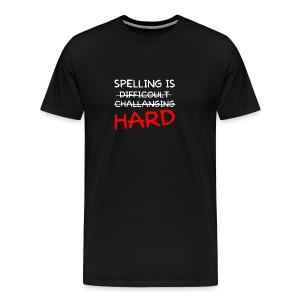 SPELLING IS HARD - Men's Premium T-Shirt