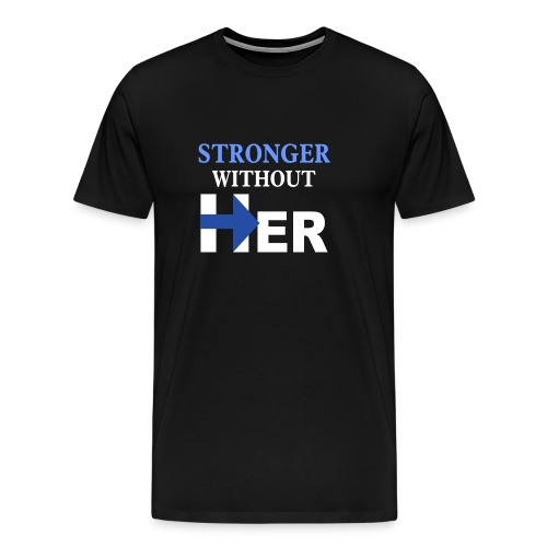 Stronger Without Her - Men's Premium T-Shirt