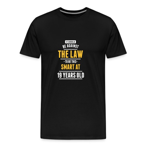 The Law To Be This Smart At 19 Years Old - Men's Premium T-Shirt