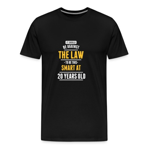 The Law To Be This Smart At 20 Years Old - Men's Premium T-Shirt