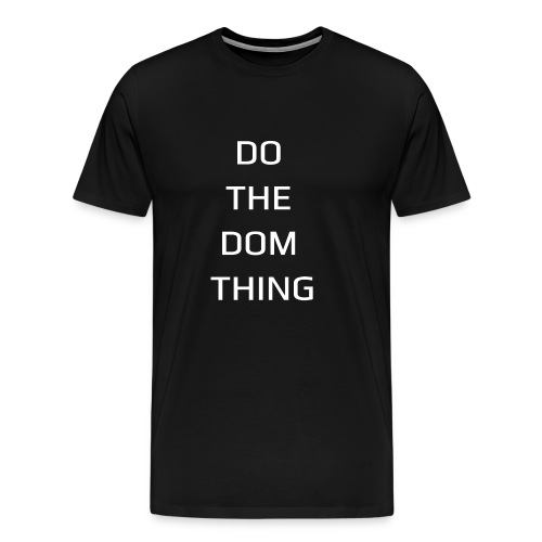 DO THE DOM THING by DOM TEES - Men's Premium T-Shirt