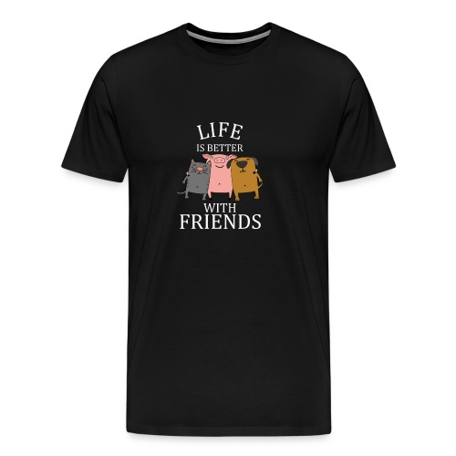 Life is Better with Friends, Funny Quote T-shirt - Men's Premium T-Shirt