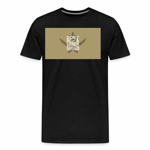 Don't be a loser kill the defuser - Men's Premium T-Shirt